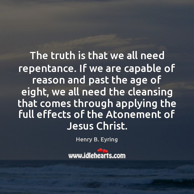 Image, The truth is that we all need repentance. If we are capable