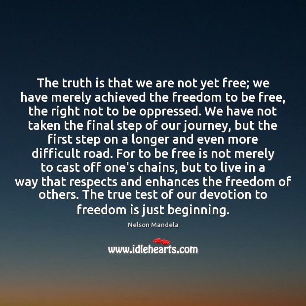 The truth is that we are not yet free; we have merely Nelson Mandela Picture Quote