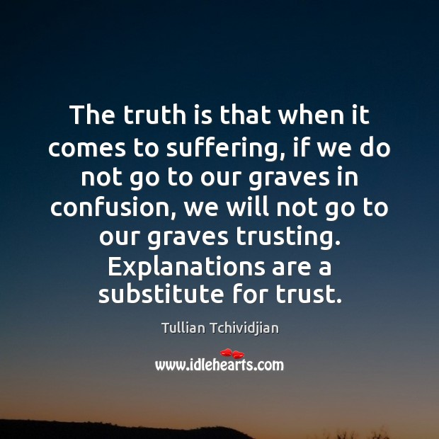 The truth is that when it comes to suffering, if we do Tullian Tchividjian Picture Quote
