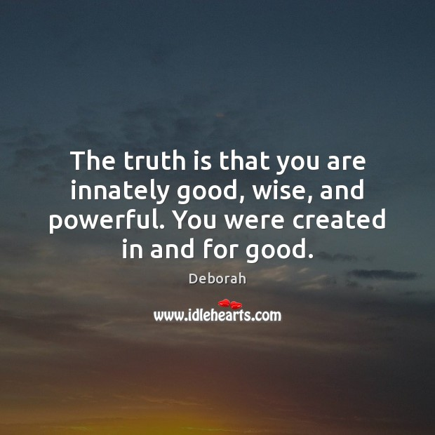 The truth is that you are innately good, wise, and powerful. You Image