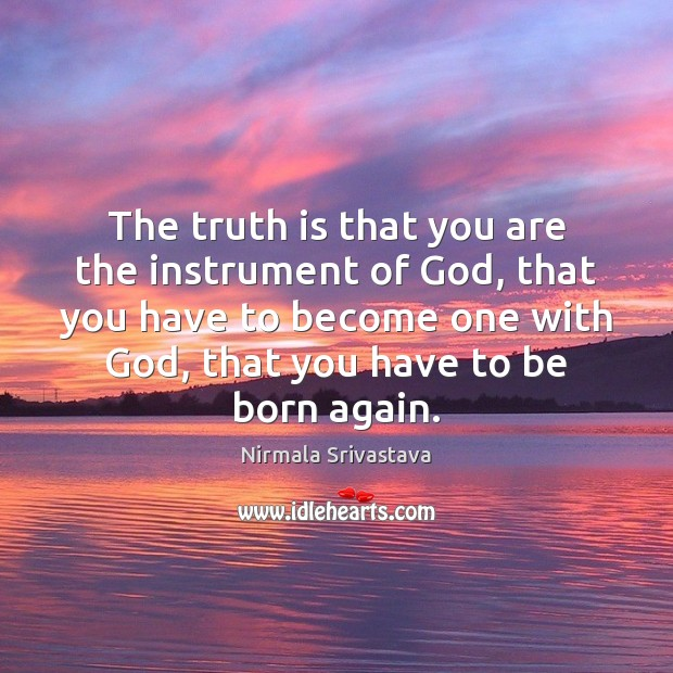 The truth is that you are the instrument of God, that you Nirmala Srivastava Picture Quote