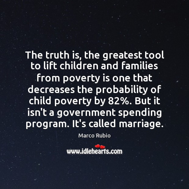 The truth is, the greatest tool to lift children and families from Poverty Quotes Image