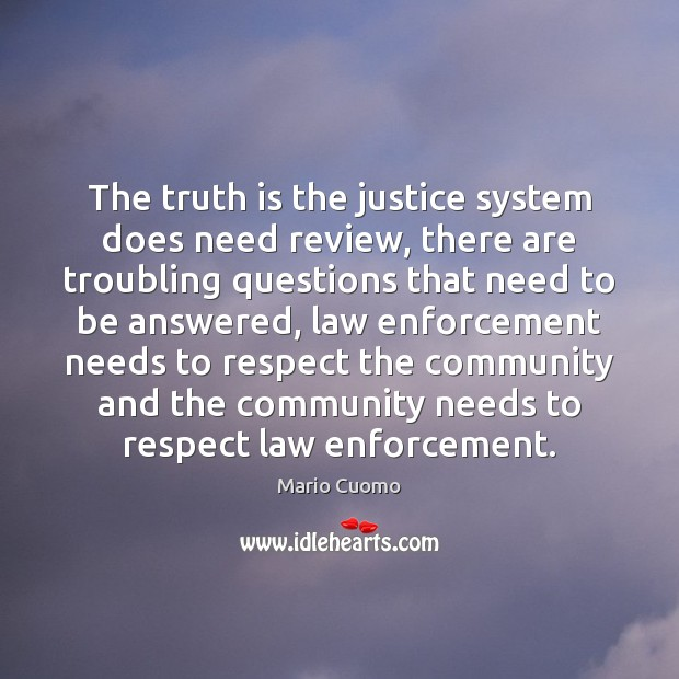 The truth is the justice system does need review, there are troubling Image