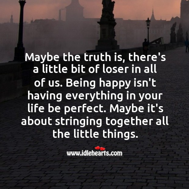 The truth is, there's a little bit of loser in all of us. Truth Quotes Image