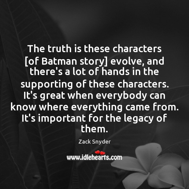 The truth is these characters [of Batman story] evolve, and there's a Image