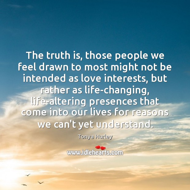The truth is, those people we feel drawn to most might not Image