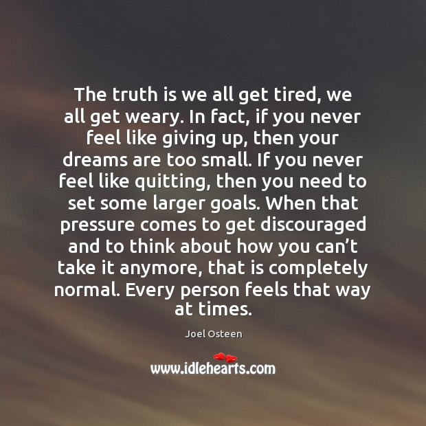 Image, The truth is we all get tired, we all get weary. In