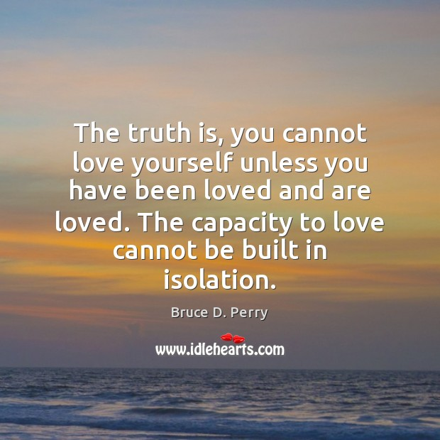 Image, The truth is, you cannot love yourself unless you have been loved