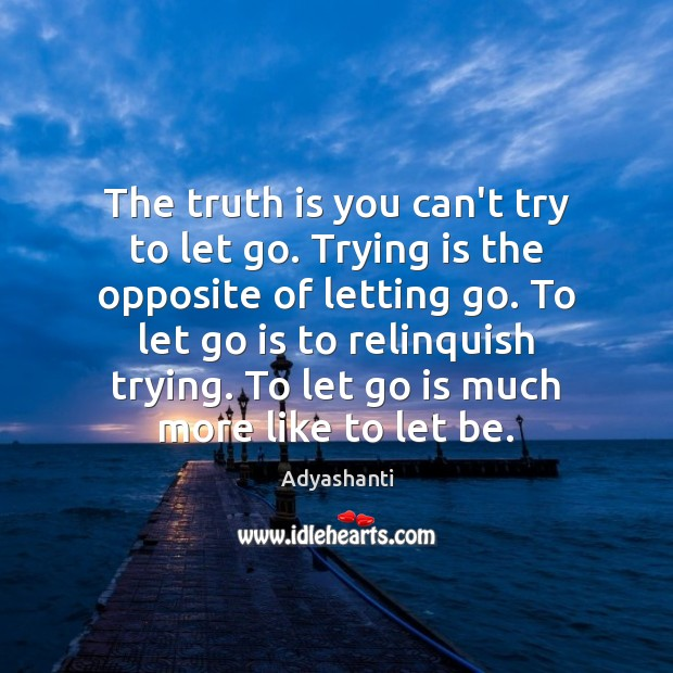 Image, The truth is you can't try to let go. Trying is the