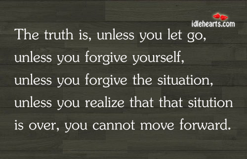 You cannot move forward, unless you forgive yourself. Let Go Quotes Image