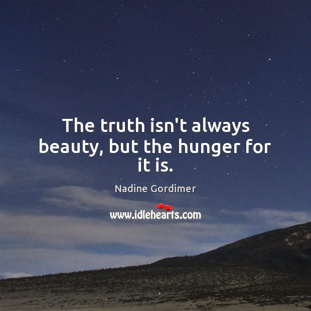 The truth isn't always beauty, but the hunger for it is. Image