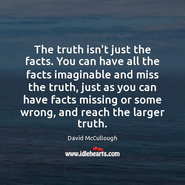 The truth isn't just the facts. You can have all the facts Image