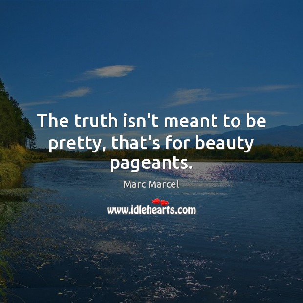 Image, The truth isn't meant to be pretty, that's for beauty pageants.