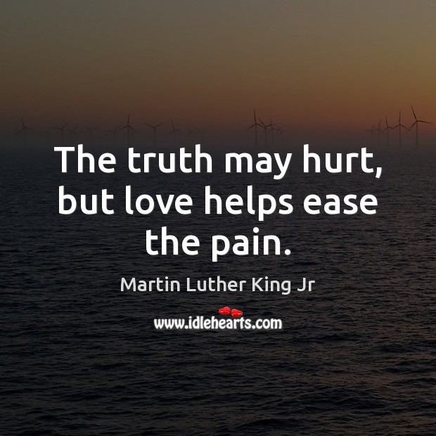 The truth may hurt, but love helps ease the pain. Image