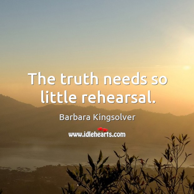 Image, The truth needs so little rehearsal.