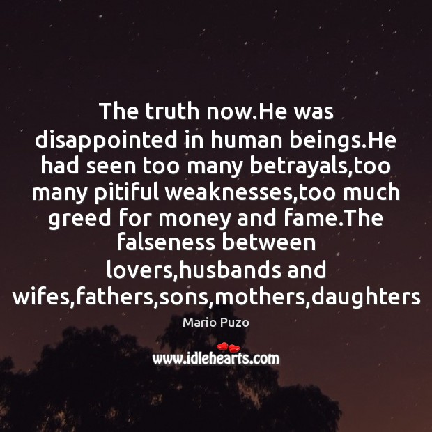 Mario Puzo Picture Quote image saying: The truth now.He was disappointed in human beings.He had seen