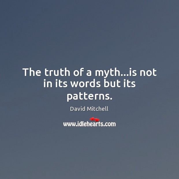 The truth of a myth…is not in its words but its patterns. David Mitchell Picture Quote