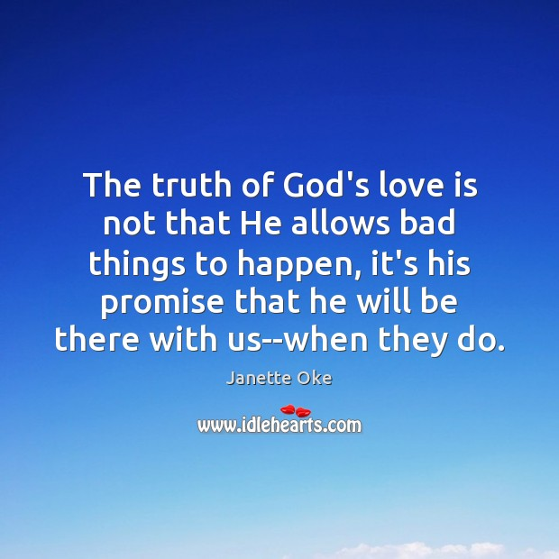 The truth of God's love is not that He allows bad things Janette Oke Picture Quote