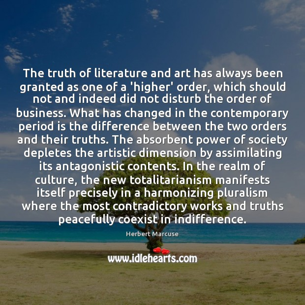 The truth of literature and art has always been granted as one Herbert Marcuse Picture Quote