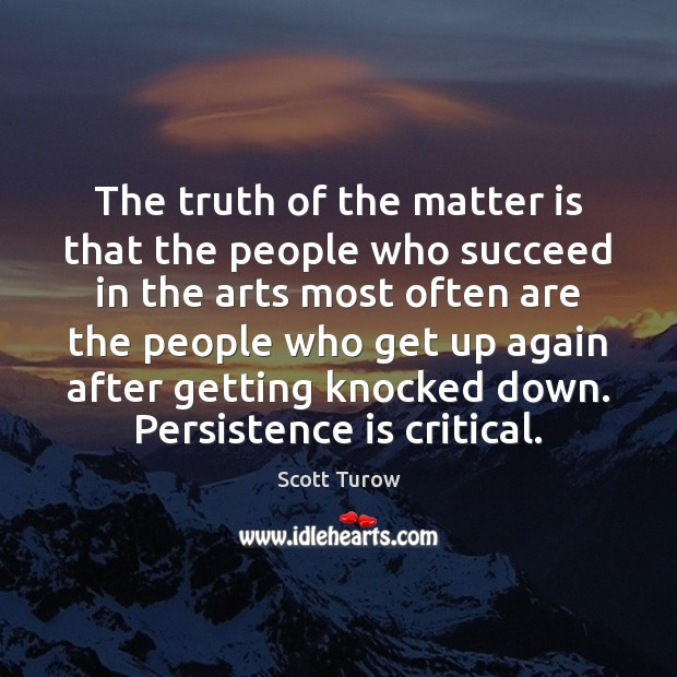 The truth of the matter is that the people who succeed in Persistence Quotes Image