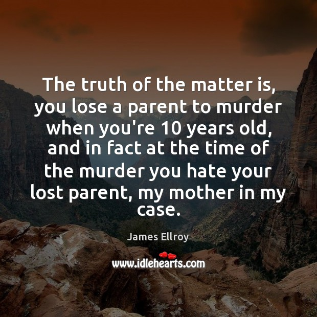 The truth of the matter is, you lose a parent to murder James Ellroy Picture Quote