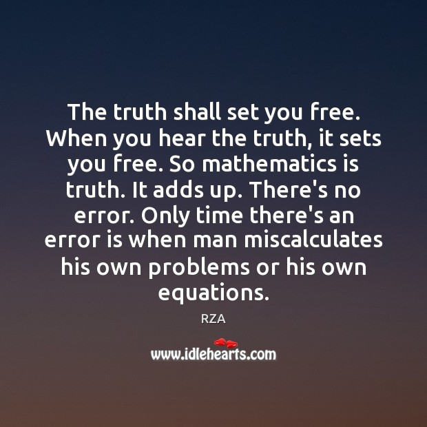 The truth shall set you free. When you hear the truth, it RZA Picture Quote