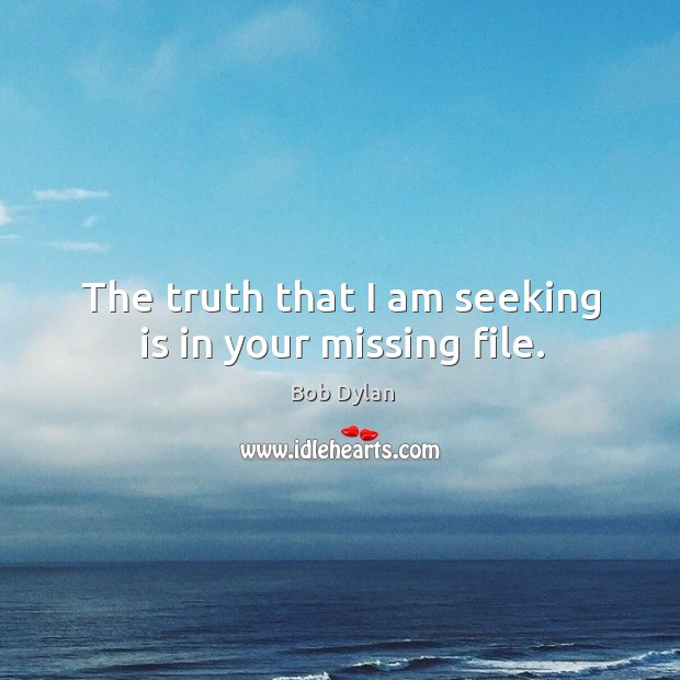Image, The truth that I am seeking is in your missing file.