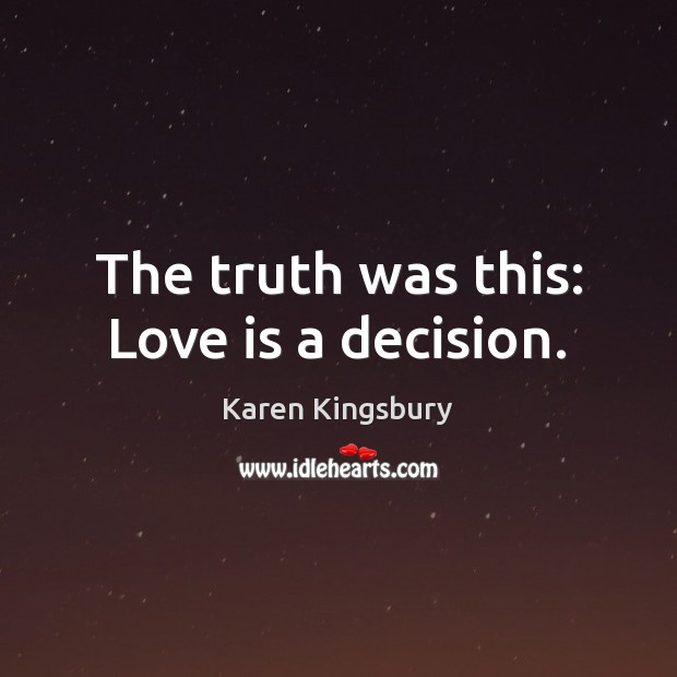 The truth was this: Love is a decision. Image