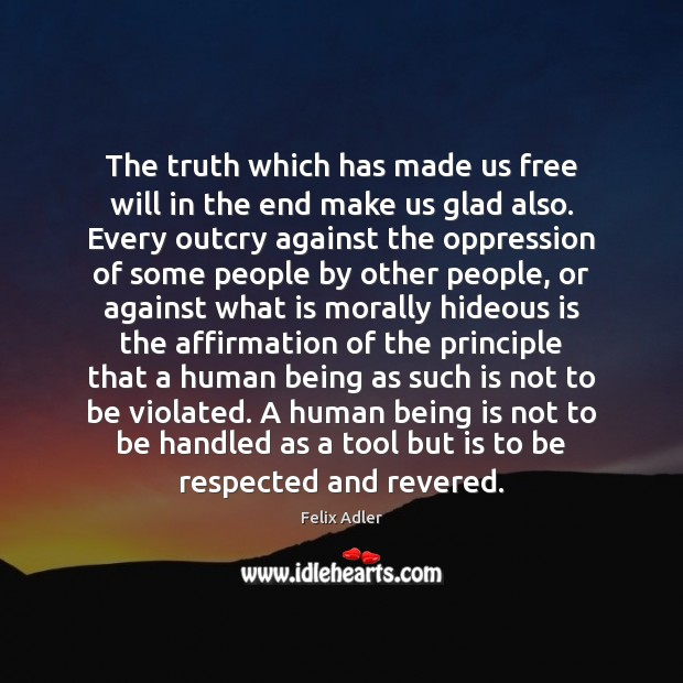 The truth which has made us free will in the end make Felix Adler Picture Quote