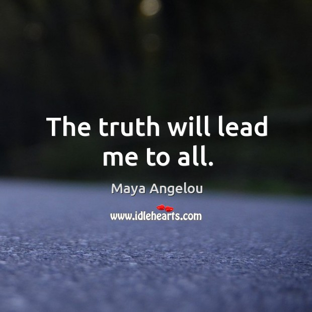 Image, The truth will lead me to all.