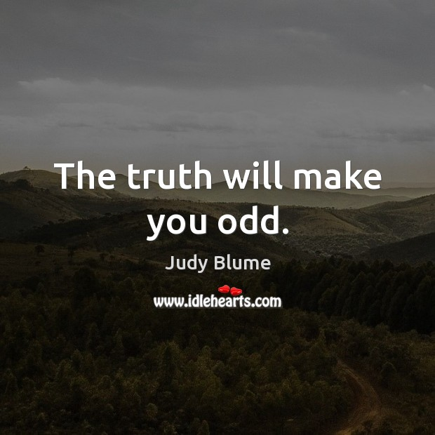 The truth will make you odd. Image