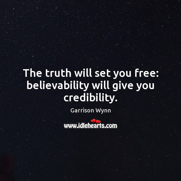 Image, The truth will set you free: believability will give you credibility.