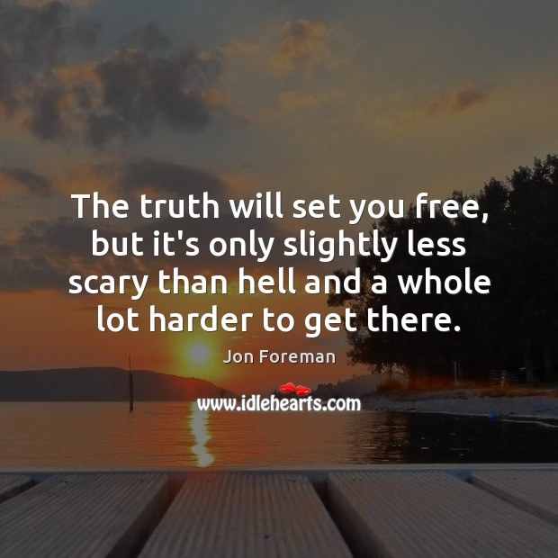 Image, The truth will set you free, but it's only slightly less scary