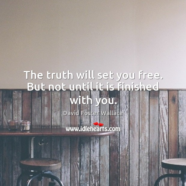 The truth will set you free. But not until it is finished with you. David Foster Wallace Picture Quote