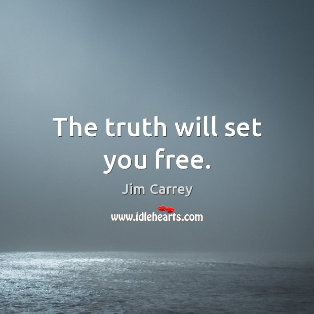 The truth will set you free. Jim Carrey Picture Quote