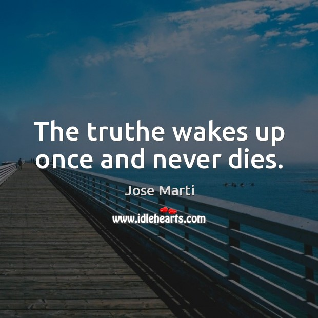 The truthe wakes up once and never dies. Image