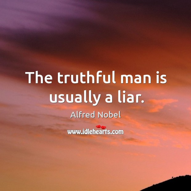 The truthful man is usually a liar. Image