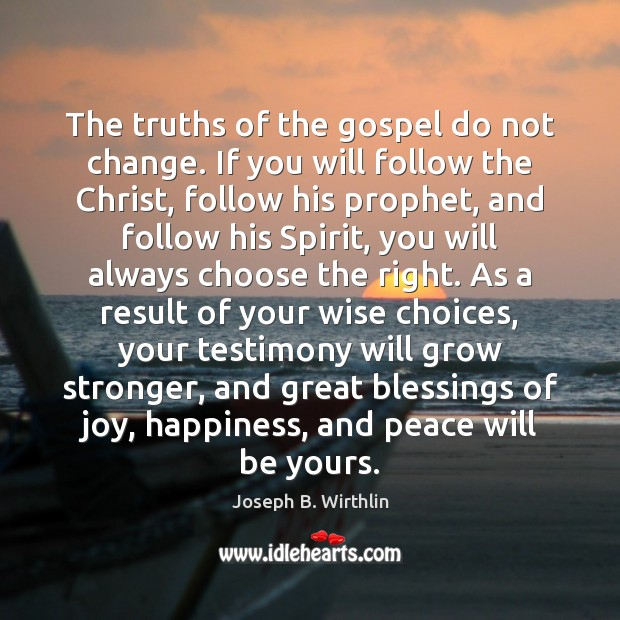The truths of the gospel do not change. If you will follow Blessings Quotes Image