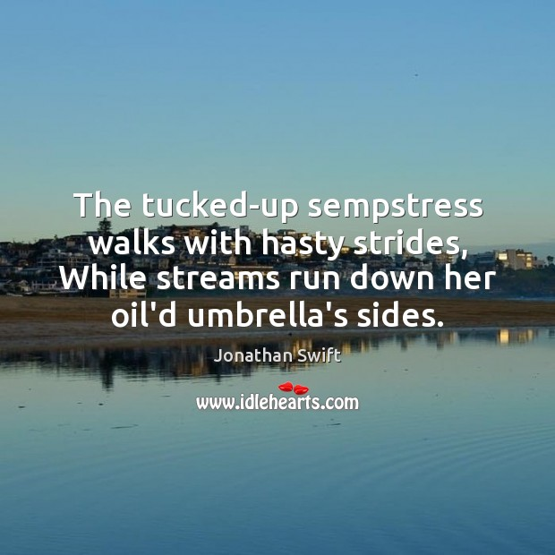 The tucked-up sempstress walks with hasty strides, While streams run down her Image