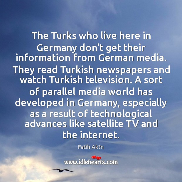 The Turks who live here in Germany don't get their information from Image