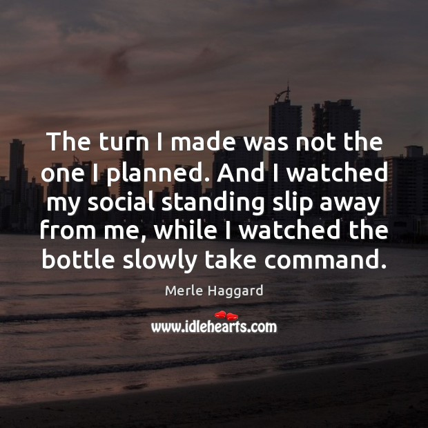 The turn I made was not the one I planned. And I Merle Haggard Picture Quote