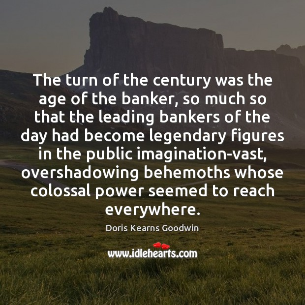 Image, The turn of the century was the age of the banker, so
