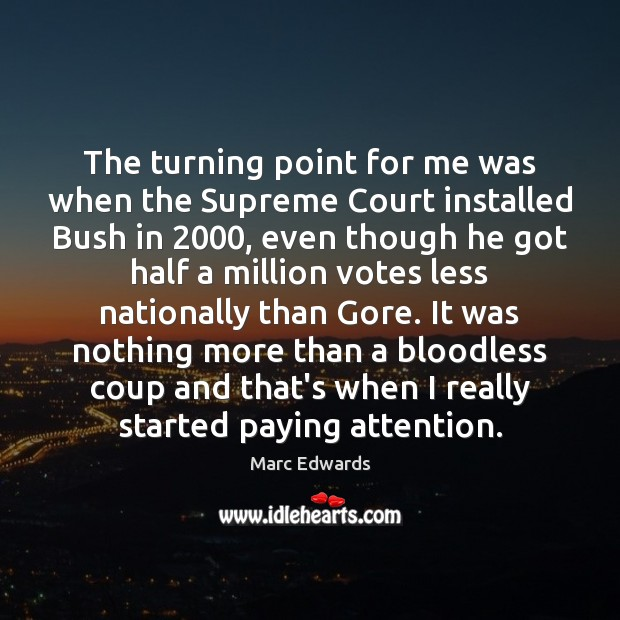Image, The turning point for me was when the Supreme Court installed Bush