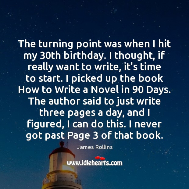 James Rollins Picture Quote image saying: The turning point was when I hit my 30th birthday. I thought,