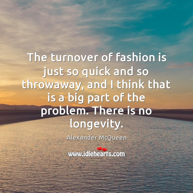 The turnover of fashion is just so quick and so throwaway, and Fashion Quotes Image