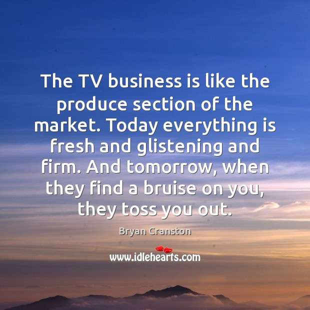 Image, The TV business is like the produce section of the market. Today
