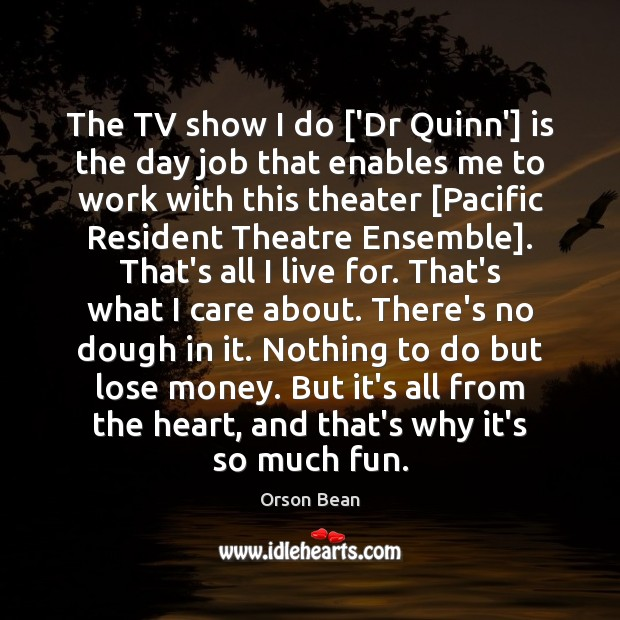 The TV show I do ['Dr Quinn'] is the day job that Image