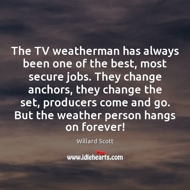 The TV weatherman has always been one of the best, most secure Image