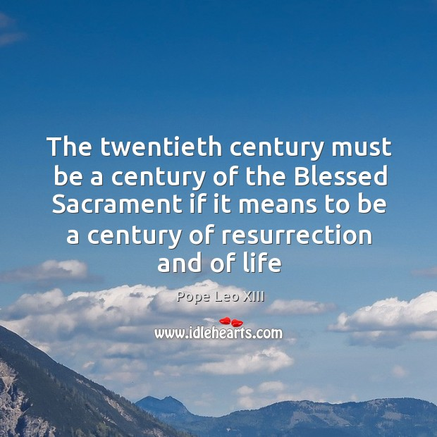 The twentieth century must be a century of the Blessed Sacrament if Image