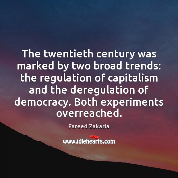 The twentieth century was marked by two broad trends: the regulation of Fareed Zakaria Picture Quote